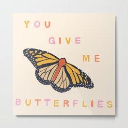 You Give Me Butterflies  Metal Print