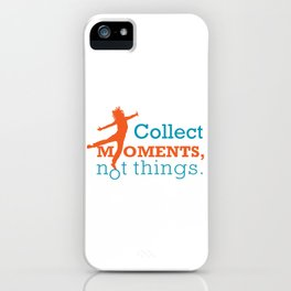 Collect moments, Not things. iPhone Case
