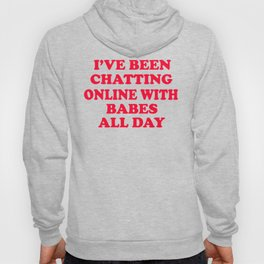 I've Been Chatting Online With Babes All Day - Napoleon Dynamite Hoody
