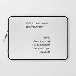 Just In Case No One Told You Today Hello Good Morning You're Amazing I Belive In You Nice Butt Laptop Sleeve