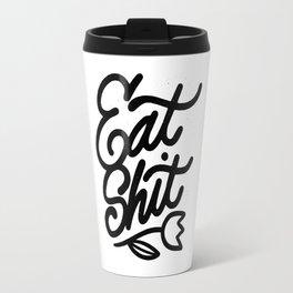 eat shit Travel Mug