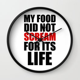 My Food Did Not Scream For Its Life Wall Clock