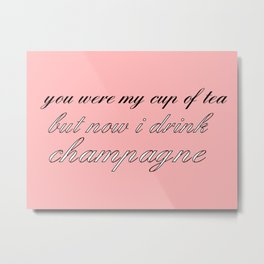 now I drink champagne Metal Print