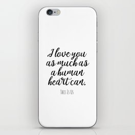 I love you as much as a human heart can This Is Us quote iPhone Skin