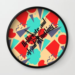 Deliberate & afraid of nothing Wall Clock