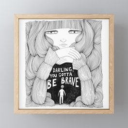 Darling, You Gotta Be Brave Framed Mini Art Print