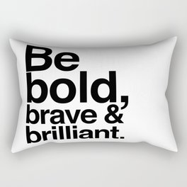 Be Bold, Brave & Brilliant Rectangular Pillow