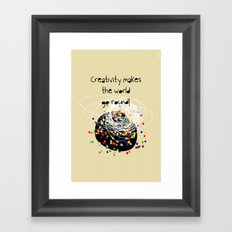 Creativity makes the world go round! Framed Art Print
