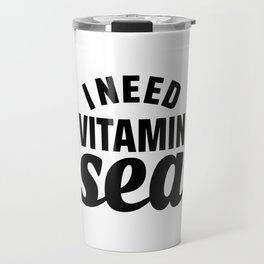 I Need Vitamin Sea Travel Mug