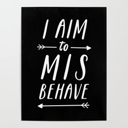 I Aim To Misbehave Blck Poster
