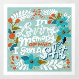 Sh*t People Say: In Loving Memory Of When I Gave a Shit Art Print