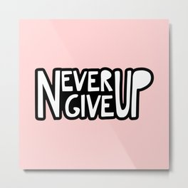 NEVER GIVE UP (pink) Metal Print