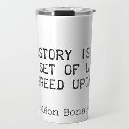 "Napoleon Bonaparte. History is a set of lies agreed upon."" Travel Mug"