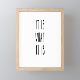 Quote - It Is What It is  Framed Mini Art Print
