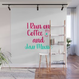 I Run on Coffee and Jazz Music Appreciation Quote Wall Mural