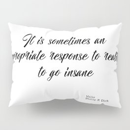 An appropriate response to reality Pillow Sham