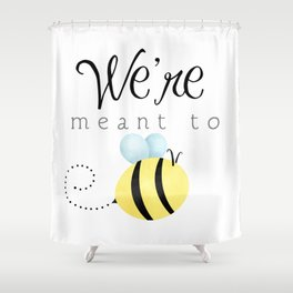 Captivating Weu0027re Meant To Bee Shower Curtain
