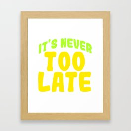 Looking For An Inspirational Shirt? Here's Is A Never T-shirt Saying It's Never Too Late T-shirt  Framed Art Print