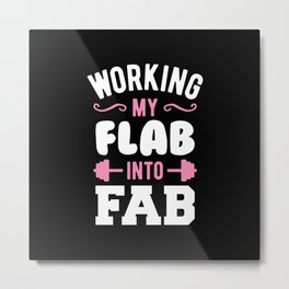 Working My Flab Into Fab Metal Print