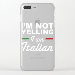 Funny Im Not Yelling I Am Italian Clear iPhone Case