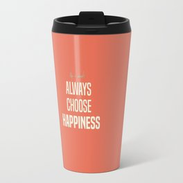 Choose Happiness - positive motivation quote, inspiration, happy life, be happy Travel Mug