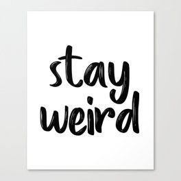 Stay Weird, Typographic Print, Quote Prints, Inspirational Quote, Modern Art, Motivational Quote Canvas Print