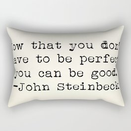 """""""Now that you don't have to be perfect, you can be good."""" -John Steinbeck Rectangular Pillow"""