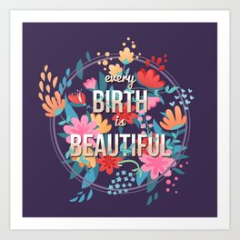 Every Birth is Beautiful Art Print