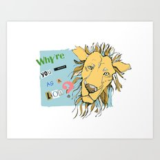 Why're you dressed as a lion? Art Print