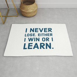 I never lose. Either I win or I learn Rug