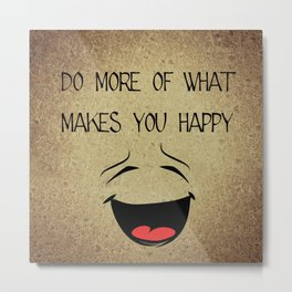 Smiling emoticon - do more of what makes you happy Metal Print