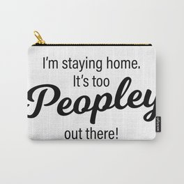 It's too Peopley out there! Carry-All Pouch