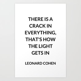 There Is a Crack in Everything, That's How the Light Gets In: Leonard Cohen Art Print