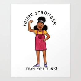Stronger than you think Art Print