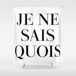 je ne sais quois Shower Curtain