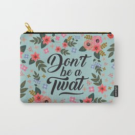Don't Be A Twat, Pretty Funny Offensive Quote Carry-All Pouch