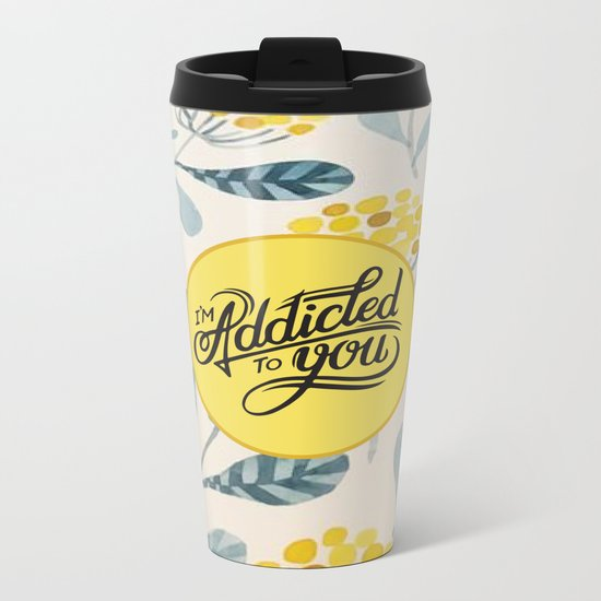 I'm Addicted To You Metal Travel Mug