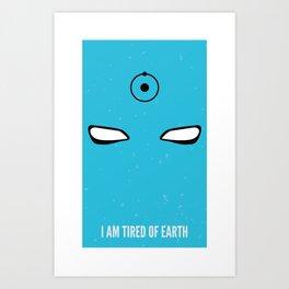 I am tired of earth Art Print