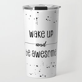 TEXT ART Wake up and be awesome Travel Mug