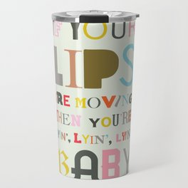 Lips are moving Travel Mug