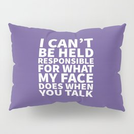 I Can't Be Held Responsible For What My Face Does When You Talk (Ultra Violet) Pillow Sham