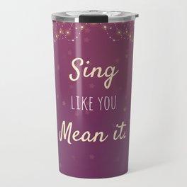Sing Like You Mean It Travel Mug