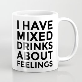 I Have Mixed Drinks About Feelings Coffee Mug