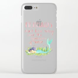 Mermaids don't lose sleep over the opinions of shrimp Clear iPhone Case
