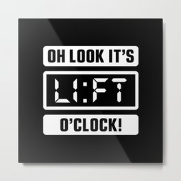 Oh Look It's Lift O'Clock (Gym Time) Metal Print