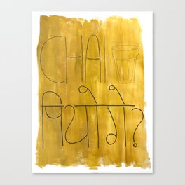 Chai Piyoge? Will you have tea? Canvas Print