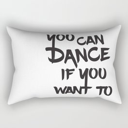 You can dance if you want to Rectangular Pillow
