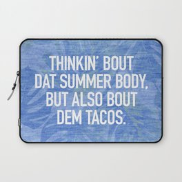 Thinkin' bout dat summer body, but also bout dem tacos Laptop Sleeve