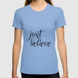 Just Believe, Wall Art, Quote Decor, Inspirational Quote, Motivational Quote, Inspiring, Bible Verse T-shirt