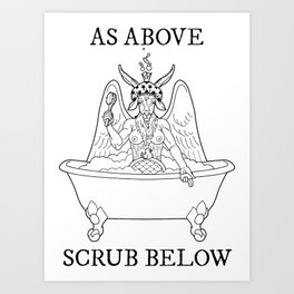 As Above, Scrub Below Art Print